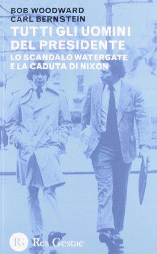 9788866970156: Tutti gli uomini del Presidente. Lo scandalo Watergate e la caduta di Nixon