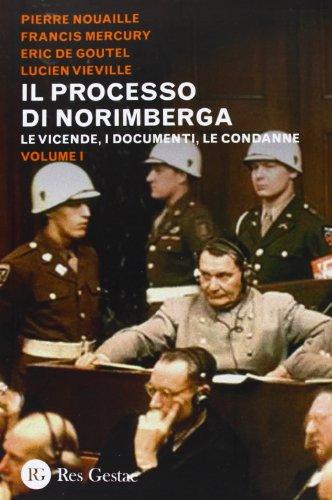 9788866970569: Il processo di Norimberga. Le vicende, i documenti, le condanne (Vol. 1)