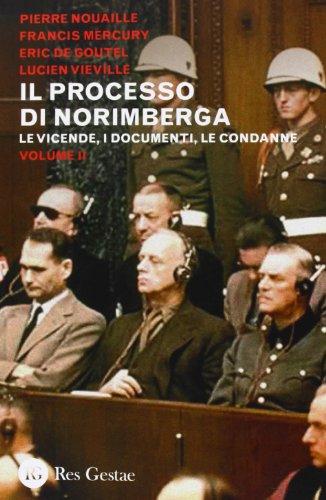 9788866970576: Il processo di Norimberga. Le veivende, i documenti, le condanne (Vol. 2)