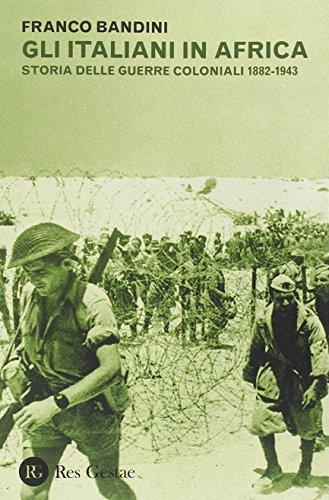 9788866970934: Gli italiani in Africa. Storia delle guerre coloniali 1882-1943