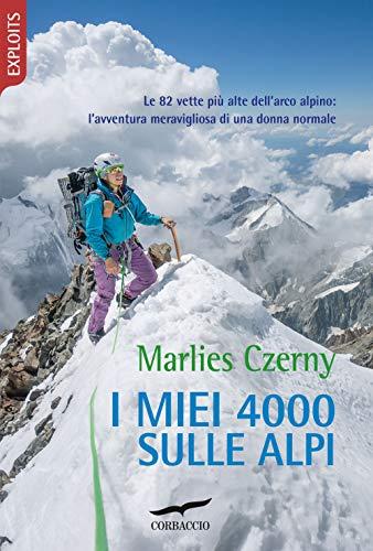 9788867006472: I miei 4000 sulle Alpi. Le 82 vette più alte dell'arco alpino: l'avventura meravigliosa di una donna normale