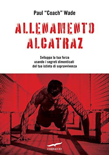 9788867006878: Allenamento Alcatraz. Sviluppa la tua forza usando i segreti dimenticati del tuo istinto di sopravvivenza