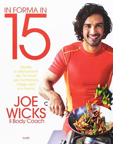 9788867023660: In forma in 15. Ricette e allenamenti da 15 minuti per mantenersi magri, sani e in forma
