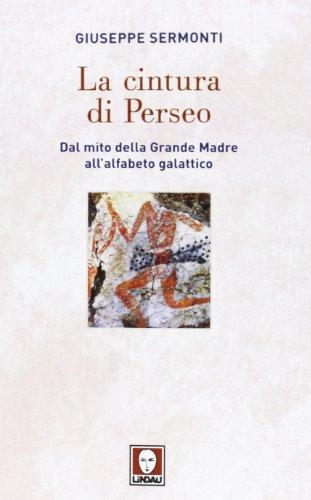 9788867080939: La cintura di Perseo. Dal mito della Grande Madre all'alfabeto galattico