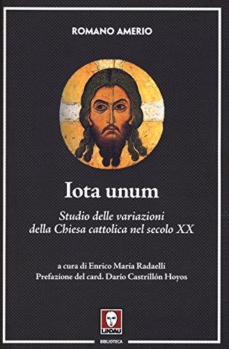 Iota unum. Studio delle variazioni della Chiesa: Romano Amerio