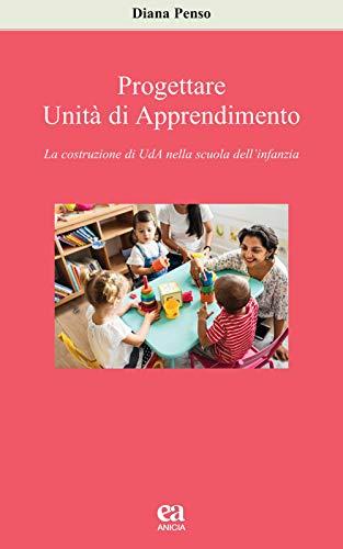 9788867094479: Progettare Unità di apprendimento. La costruzione di UdA nella scuola dell'infanzia