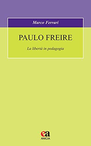 9788867094882: Paulo Freire. La libertà in pedagogia