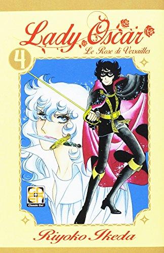 Lady Oscar. Le rose di Versailles: 4: Riyoko Ikeda