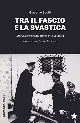 9788867182329: Il fascio e la svastica. Storia e crimini del movimento Ustascia