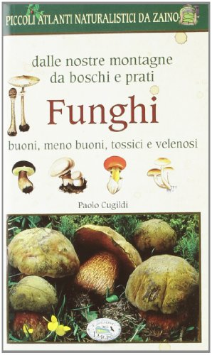 9788867210091: Funghi dalle nostre montagne, da boschi e prati. Piccoli atlanti naturalistici da zaino