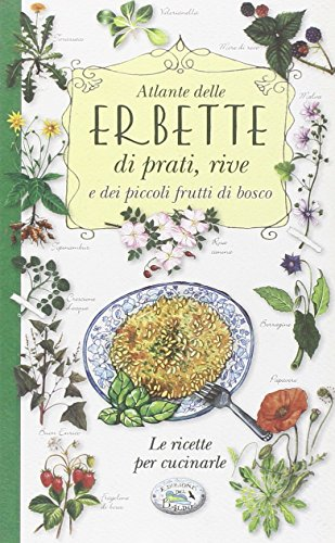 9788867215300: Atlante delle erbette di prati, rive e dei piccoli frutti di bosco. Le ricette per cucinarle