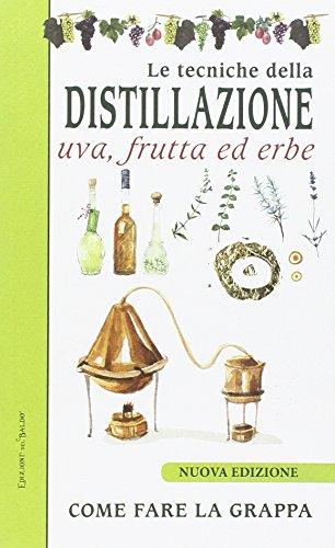 9788867215355: Le tecniche di distillazione. Uva, frutta ed erbe