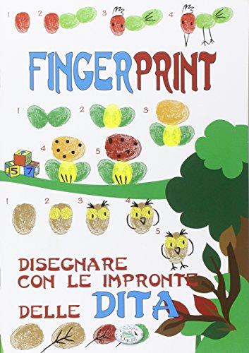 Finger print. Disegnare con le impronte delle: Autori Vari
