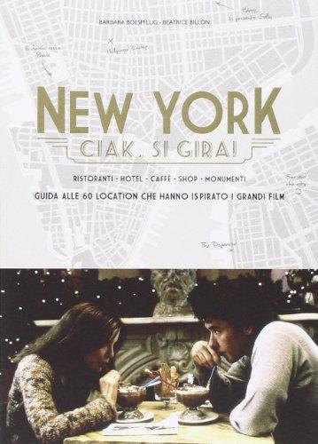 9788867221189: New York. Ciak, si gira! Guida alle 60 location che hanno ispirato i grandi film