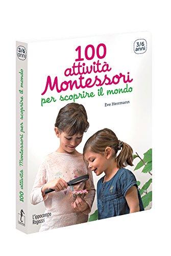 9788867222490: 100 attività Montessori per scoprire il mondo. 3-6 anni