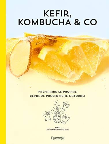 9788867224104: Kefir, kombucha & Co. Preparare le proprie bevande probiotiche naturali