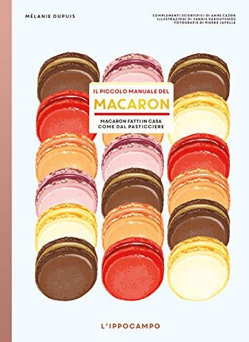 9788867226122: Il piccolo manuale del macaron. Macaron fatti in casa come dal pasticciere
