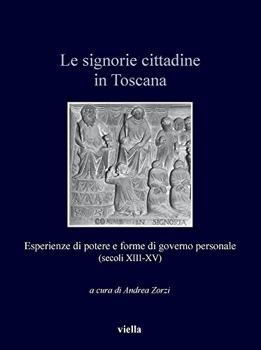 9788867281114: Le signorie cittadine in Toscana. Esperienze di potere e forme di governo personale (secoli XIII-XV)