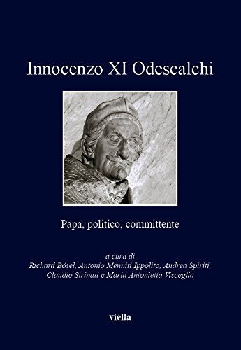 9788867282050: Innocenzo XI Odescalchi. Papa, politico, committente