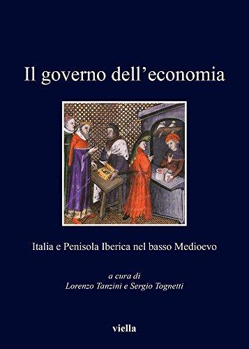 9788867282128: Il governo dell'economia. Italia e Penisola iberica nel basso Medioevo