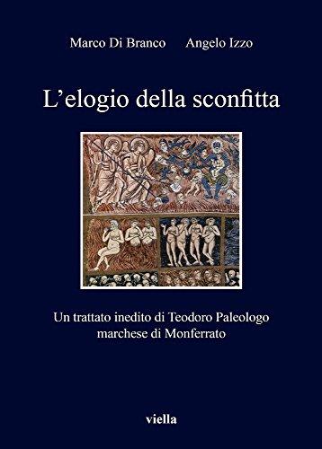9788867283880: L'elogio della sconfitta. Un trattato inedito di Teodoro Paleologo, marchese di Monferrato