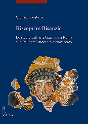 Riscoprire Bisanzio : lo studio dell'arte bizantina: Gasbarri,Giovanni