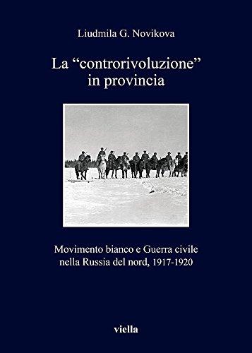 9788867284009: La «controrivoluzione» in provincia. Movimento bianco e guerra civile nella Russia del nord, (1917-1920)
