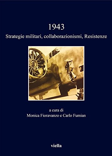 1943. Strategie Militari, Collaborazionismi, Resistenze (I Libri: Baldissara, Luca/ Colarizi,