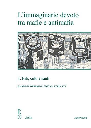 9788867285167: L'Immaginario Devoto Tra Mafie E Antimafia: 1. Riti, Culti E Santi (Sanctorum. Scritture, Pratiche, Immagini) (Italian Edition)