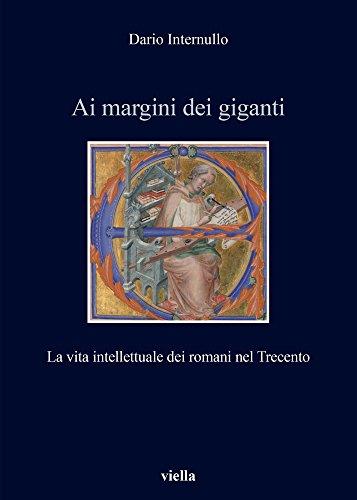 9788867285693: Ai margini dei giganti. La vita intellettuale dei romani nel Trecento (1305-1367 ca.) (Italia comunale e signorile)
