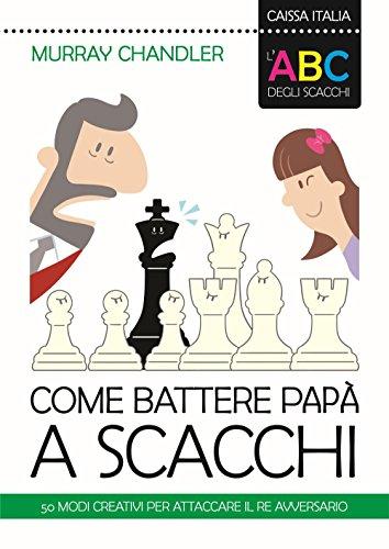 L ABC degli scacchi. Come battere papà: Murray Chandler