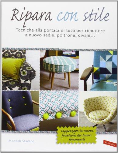 9788867312283: Ripara con stile. Tecniche alla portata di tutti per rimettere a nuovo sedie, poltrone, divani...