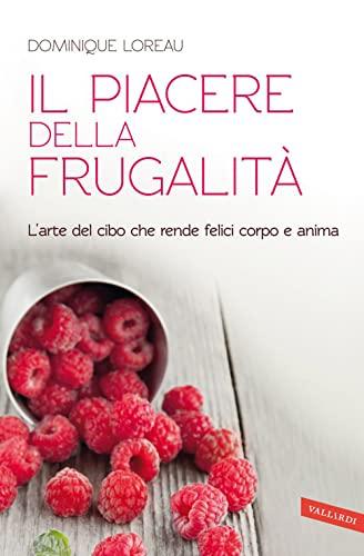 Il piacere della frugalità. L'arte del cibo: Dominique Loreau