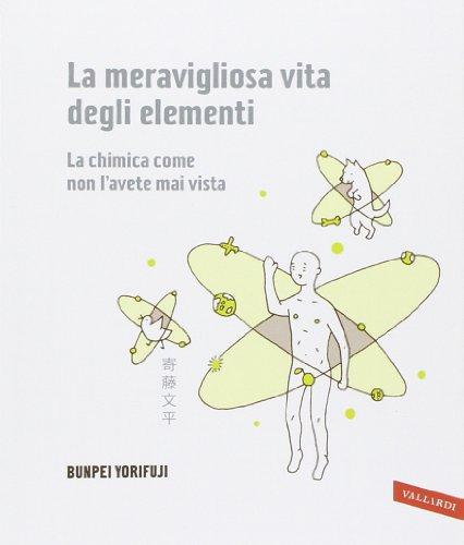 9788867314096: La meravigliosa vita degli elementi. La chimica come non l'avete mai vista. Ediz. illustrata