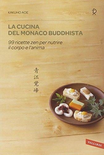 La cucina del monaco buddhista. 99 ricette: Kakuho Aoe