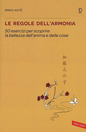 9788867319176: Le regole dell'armonia. 50 esercizi per scoprire la bellezza dell'anima e delle cose