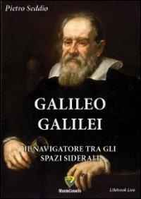 9788867331680: Galileo Galilei. Il navigatore tra gli spazi siderali