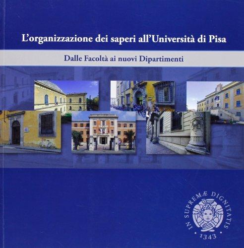 9788867410767: L'organizzazione dei saperi all'università di Pisa. Dalle facoltà ai nuovi dipartimenti