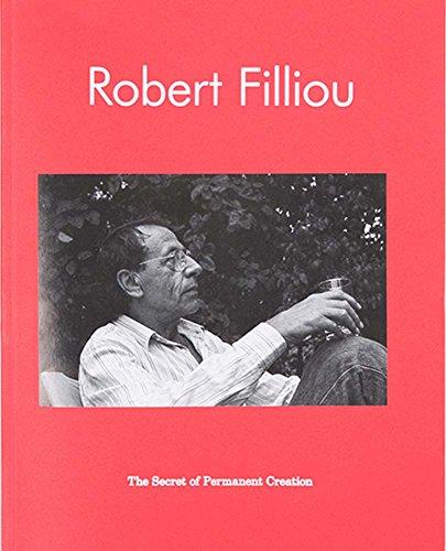 Robert Filliou. The Secret of Permanent Creation: Anders Kreuger; Irmeline