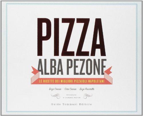 9788867530069: Pizza. Le ricette dei migliori pizzaioli napoletani: Enzo Coccia, CiroCoccia, Enzo Piccirillo