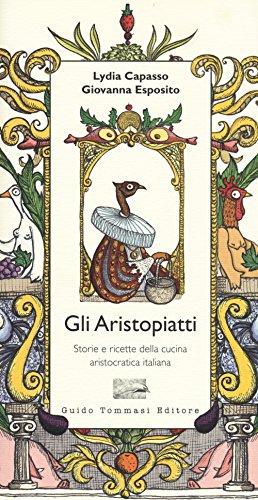 9788867530762: Gli aristopiatti. Storie e ricette della cucina aristocratica in Italia