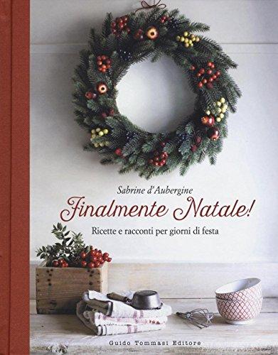 9788867531516: Finalmente Natale! Ricette e racconti per giorni di festa