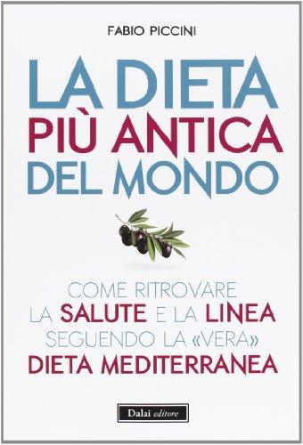 9788867620913: La dieta più antica del mondo. Come ritrovare la salute e la linea seguendo la «vera» dieta mediterranea