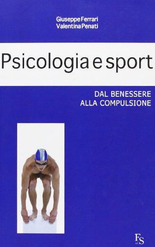 Psicologia e sport. Dal benessere alla compulsione: Ferrari, Giuseppe; Penati,