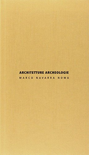 Architetture archeologie. Ediz. italiana e inglese: Marco Navarra