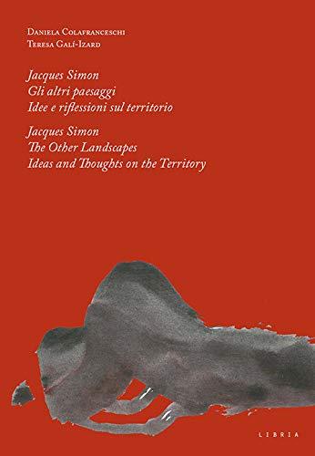 9788867641550: Jacques Simon. Gli altri paesaggi. Idee e riflessioni sul territorio-Jacques Simon. The Other landscapes. Ideas and thoughts on the territory. Ediz. bilingue