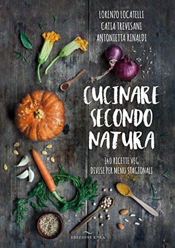 9788867730407: Cucinare secondo natura. 140 ricette veg divise per menu stagionali