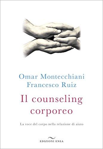 Il counseling corporeo. La voce del corpo: Omar Montecchiani; Francesco