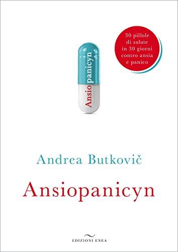 9788867730513: Ansiopanicyn. 30 pillole di salute in 30 giorni contro ansia e panico