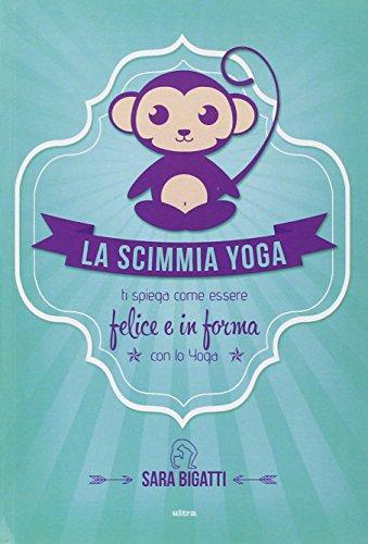 9788867761036: La scimmia yoga. Ti spiega come essere felice e in forma con lo yoga